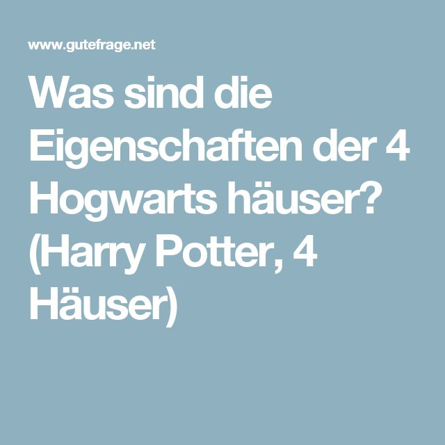 Was sind die Eigenschaften der 4 Hogwarts häuser? (Harry Potter, 4 Häuser)