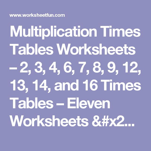 Multiplication Times Tables Worksheets – 2, 3, 4,  6, 7, 8, 9, 12, 13, 14, and 16 Times Tables – Eleven Worksheets / FREE Printable Worksheets – Worksheetfun