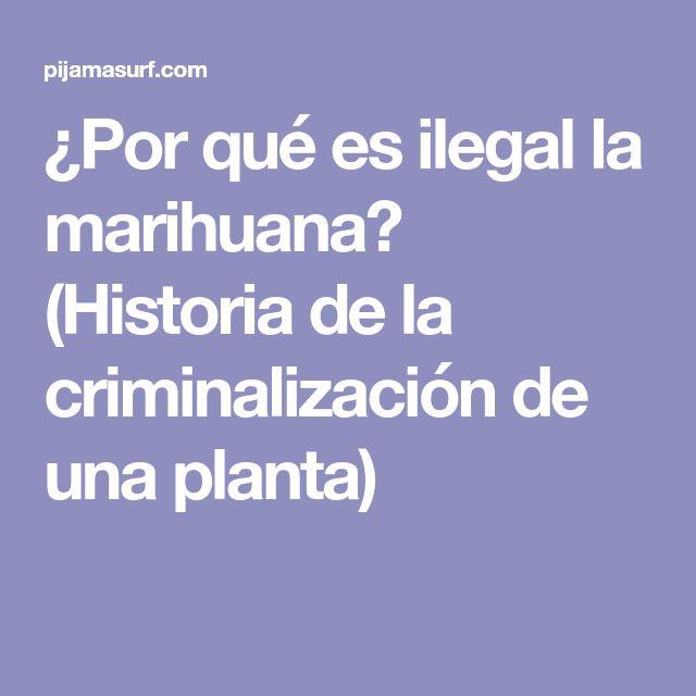 ¿Por qué es ilegal la marihuana? (Historia de la criminalización de una planta)