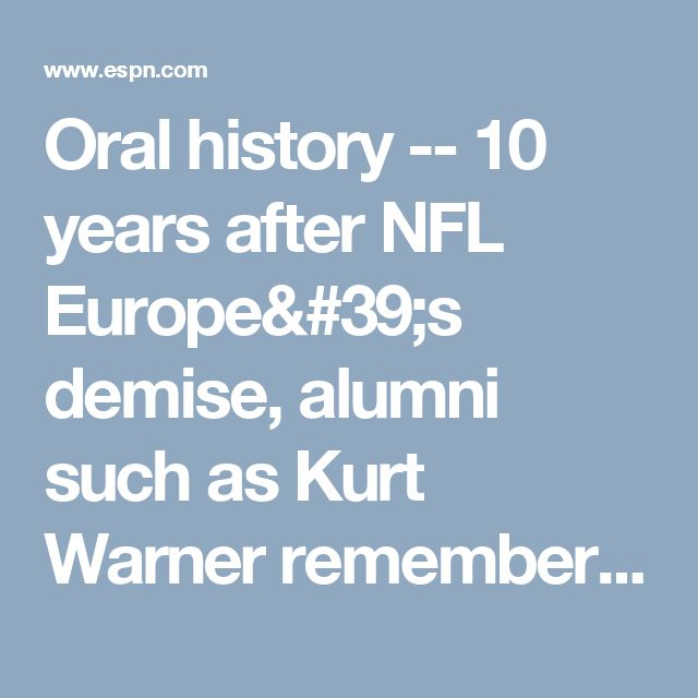 Oral history -- 10 years after NFL Europe's demise, alumni such as Kurt Warner remember developmental league fondly