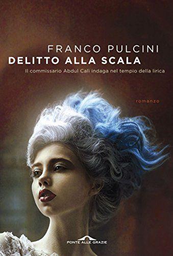 Delitto alla Scala: Il commissario Abdul Calì indaga nel tempio della lirica di [Pulcini, Franco]