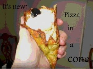 pizza in a cone, funny enough to try!