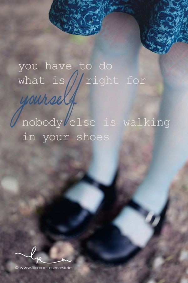 you have to do what is right for yourself, nobody is walking in your shoes