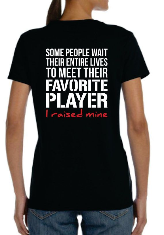 Some People Wait their entire lives to meet their favorite player, I raised mine Womens football shirt by MashDesignsOnline, $23.00