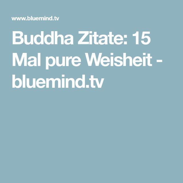 Buddha Zitate: 15 Mal pure Weisheit - bluemind.tv