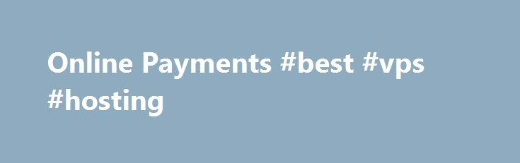 Online Payments #best #vps #hosting http://hosting.remmont.com/online-payments-best-vps-hosting/  #secure hosting # Online Payments Are you looking to take card payments for the very first time, or are you already trading and looking for a better deal on your card processing? Whether you are new to card processing or... Read more