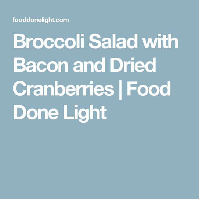 Broccoli Salad with Bacon and Dried Cranberries   Food Done Light