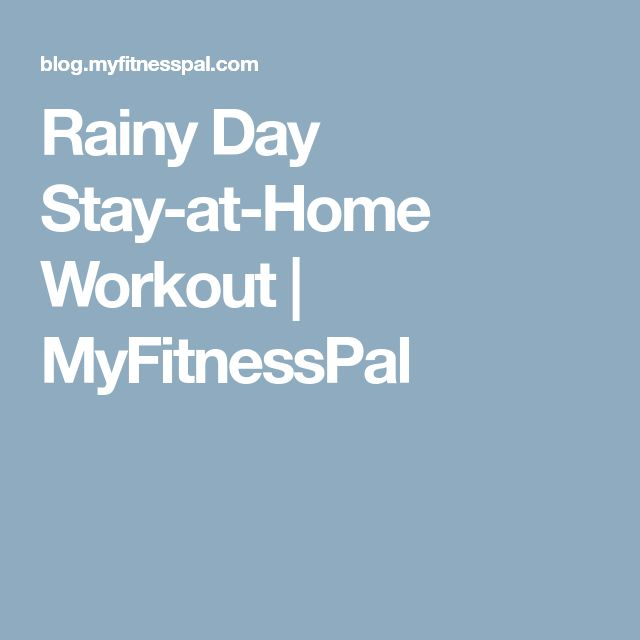 Rainy Day Stay-at-Home Workout | MyFitnessPal