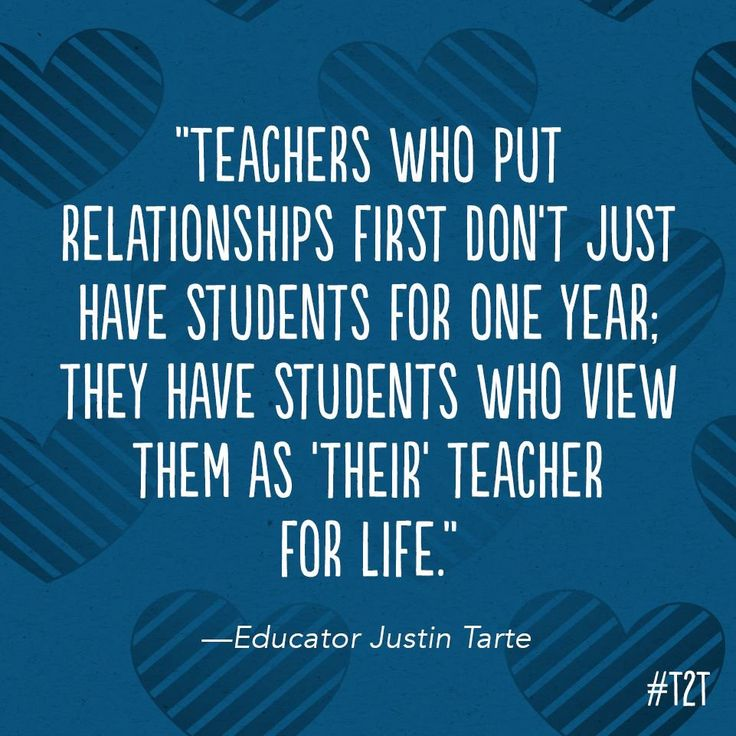 "Teachers who put relationships first don't just have students for one year. They have students who view them as ""their"" teacher for life."