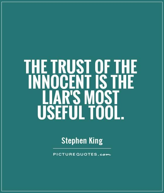The trust of the innocent is the liar's most useful tool. Picture Quotes.
