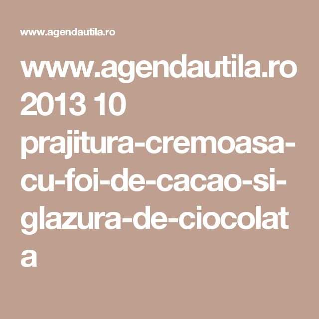 www.agendautila.ro 2013 10 prajitura-cremoasa-cu-foi-de-cacao-si-glazura-de-ciocolata