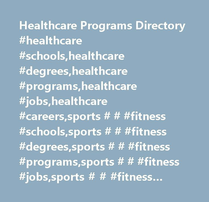 Healthcare Programs Directory #healthcare #schools,healthcare #degrees,healthcare #programs,healthcare #jobs,healthcare #careers,sports # # #fitness #schools,sports # # #fitness #degrees,sports # # #fitness #programs,sports # # #fitness #jobs,sports # # #fitness #careers,massage #therapy #schools,massage #therapy #degrees,massage #therapy #programs,massage #therapy #jobs,massage #therapy #careers,medical #assistant #schools,medical #assistant #degrees,medical #assistant #programs,medical…