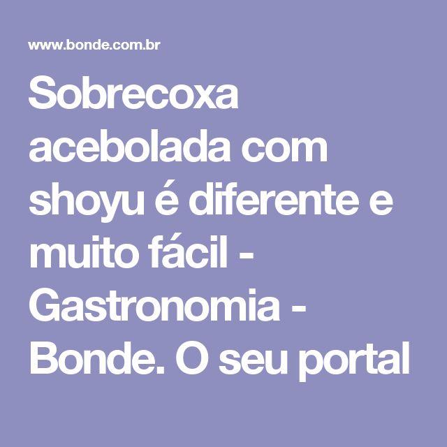 Sobrecoxa acebolada com shoyu é diferente e muito fácil - Gastronomia - Bonde. O seu portal