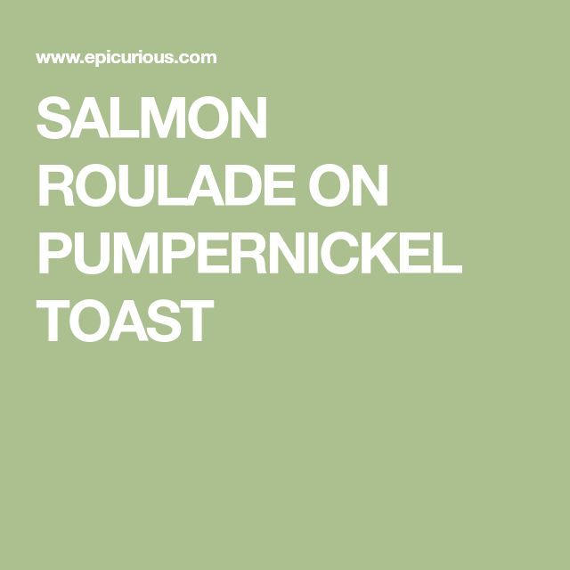 SALMON ROULADE ON PUMPERNICKEL TOAST