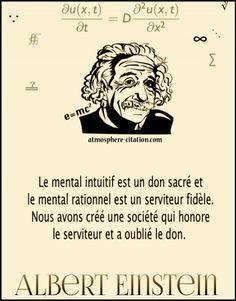 Le mental intuitif est un don sacré et le mental rationnel est un serviteur…