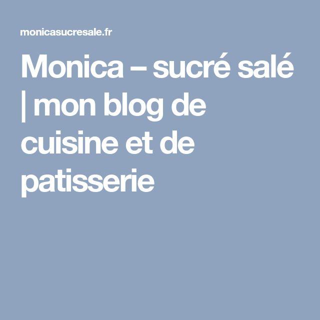 Monica – sucré salé | mon blog de cuisine et de patisserie