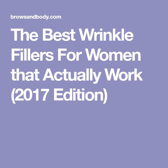 The Best Wrinkle Fillers For Women that Actually Work (2017 Edition)
