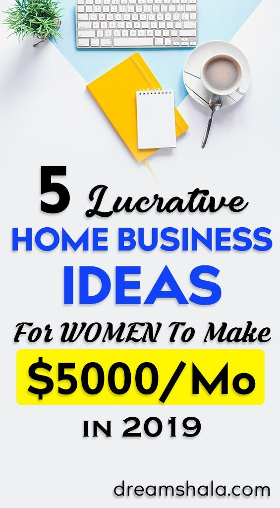 5 Lucrative Home Business Ideas For Women In 2020 Best Business