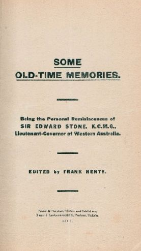 Some old-time memories, being the personal reminiscences of Sir Edward Stone, K.C.M.G. Lieutenant-Governor of Western Australia.  http://encore.slwa.wa.gov.au/iii/encore/record/C__Rb1208087__SO01103__Orightresult__U__X3?lang=eng&suite=def
