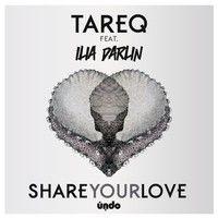 Tareq feat Ilia Darlin  - Share your love by tareqdisco on SoundCloud