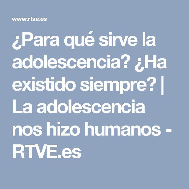 ¿Para qué sirve la adolescencia? ¿Ha existido siempre? | La adolescencia nos hizo humanos - RTVE.es