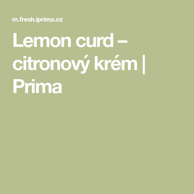 Lemon curd – citronový krém | Prima