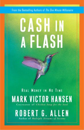 CASH IN A FLASH, by Mark Victor Hansen and Robert G. Allen  http://www.macrolibrarsi.it/libri/__cash-in-a-flash.php?pn=166