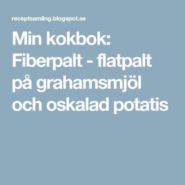 Min kokbok: Fiberpalt - flatpalt på grahamsmjöl och oskalad potatis