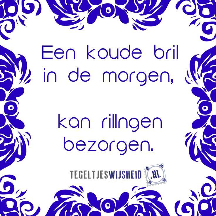 een koude bril in de morgen.. Een eigen tegeltje met spreuk of foto ontwerpen? Kijk op http://www.tegeltjeswijsheid.nl
