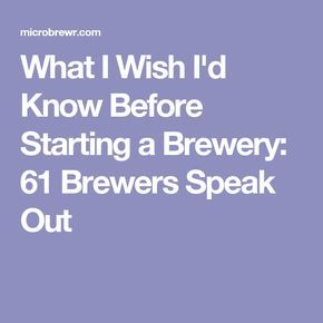 What I Wish I'd Know Before Starting a Brewery: 61 Brewers Speak Out