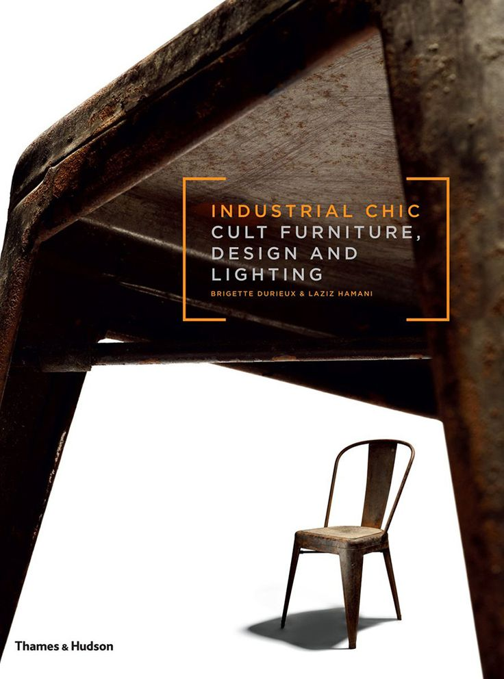 Industrial Chic, by Brigette Durieux & Laziz Hamani, published by Thames & Hudson