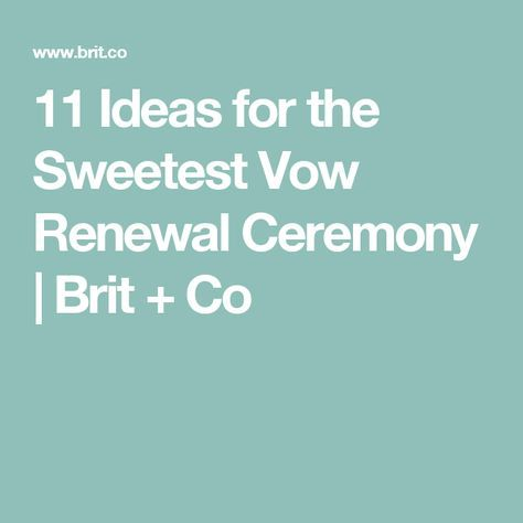 11 Ideas for the Sweetest Vow Renewal Ceremony | Brit + Co