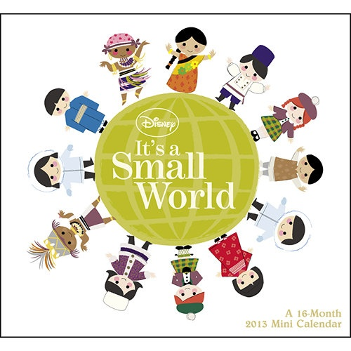 It's a Small World Mini Wall Calendar: The Disney theme park fantasyland It's A Small World is captured here in an exquisite calendar designed for collectors.  $7.99  http://www.calendars.com/Disney/Its-a-Small-World-2013-Mini-Wall-Calendar/prod201300005287/?categoryId=cat00144=cat00144#