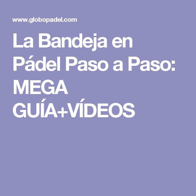 La Bandeja en Pádel Paso a Paso: MEGA GUÍA+VÍDEOS