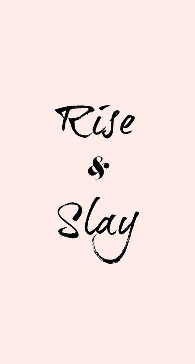"""""""Rise and slay."""""""