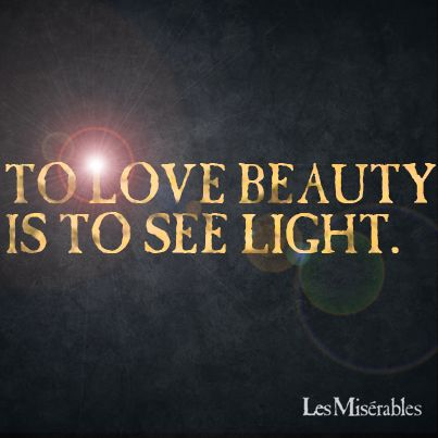 Les Miserables - Appreciate the Beauty around us!