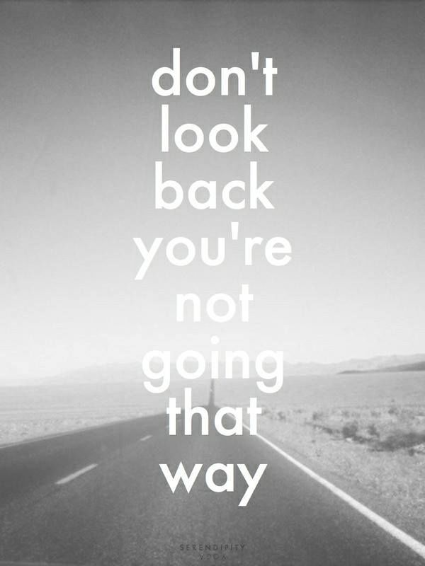 Don't Look Back You're Not Going That Way life quotes quotes quote tumblr motivational quotes life quotes and sayings