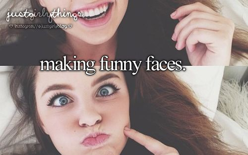 Making Funny Faces. -Just Girly Things <3