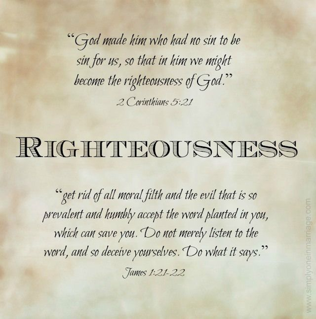 righteousness of man bible research A short definition of justification is the act of making someone right with god justification takes place when god declares those who place their faith in christ to be righteous second corinthians 5:21 says, for our sake he made him to be sin who knew no sin, so that in him we might become the righteousness of god.