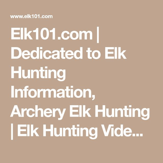 Elk101.com   Dedicated to Elk Hunting Information, Archery Elk Hunting   Elk Hunting Videos   Elk Hunting Forum