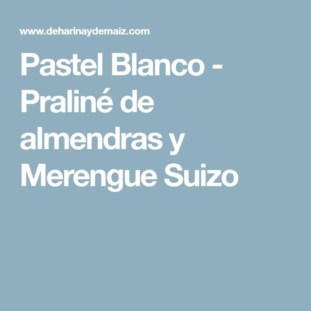 Pastel Blanco - Praliné de almendras y Merengue Suizo