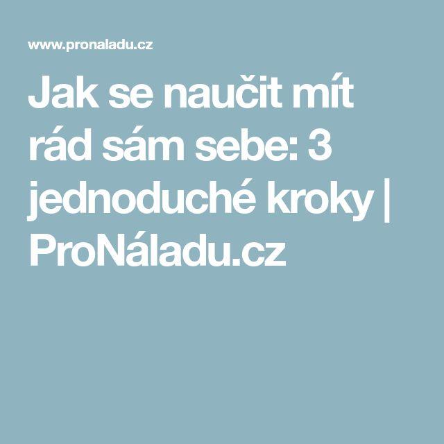 Jak se naučit mít rád sám sebe: 3 jednoduché kroky | ProNáladu.cz