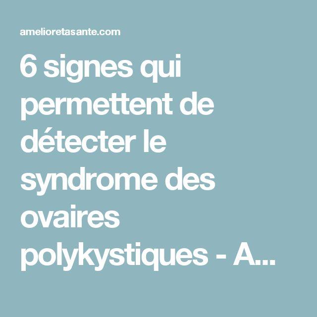 6 signes qui permettent de détecter le syndrome des ovaires polykystiques - Améliore ta Santé