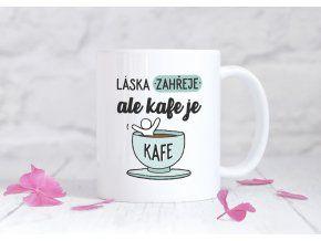 """Hrnek """"Láska zahřeje - ale kafe je kafe"""""""