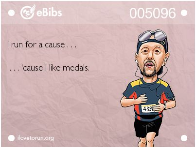 I run for a cause . . .      . . . 'cause I like medals.