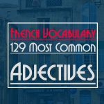 French Vocabulary: 129 Most Common Adjectives - Talk in French