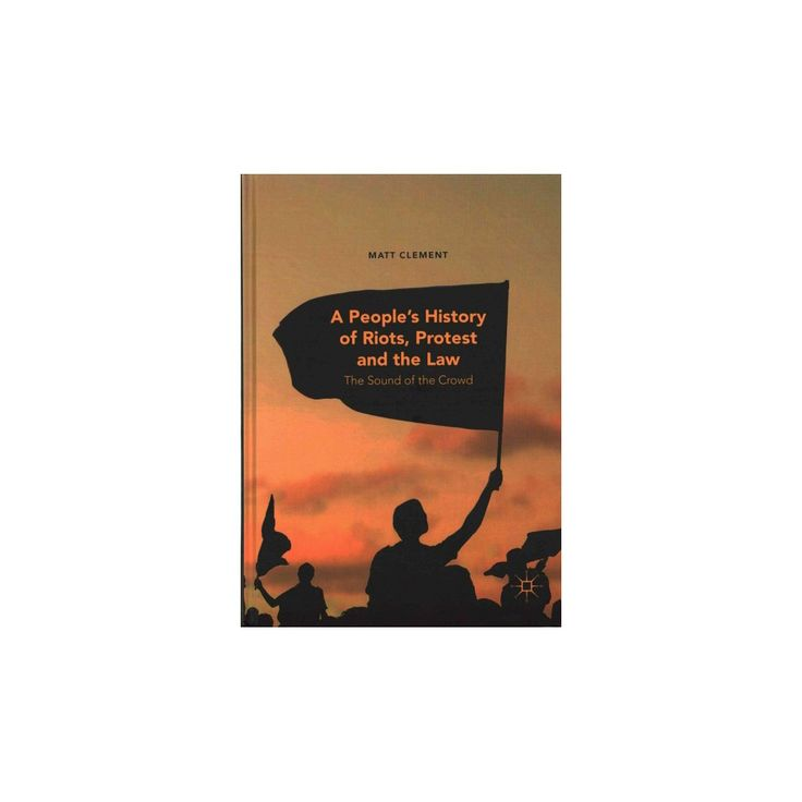 People's History of Riots, Protest and the Law : The Sound of the Crowd (Hardcover) (Matt Clement)