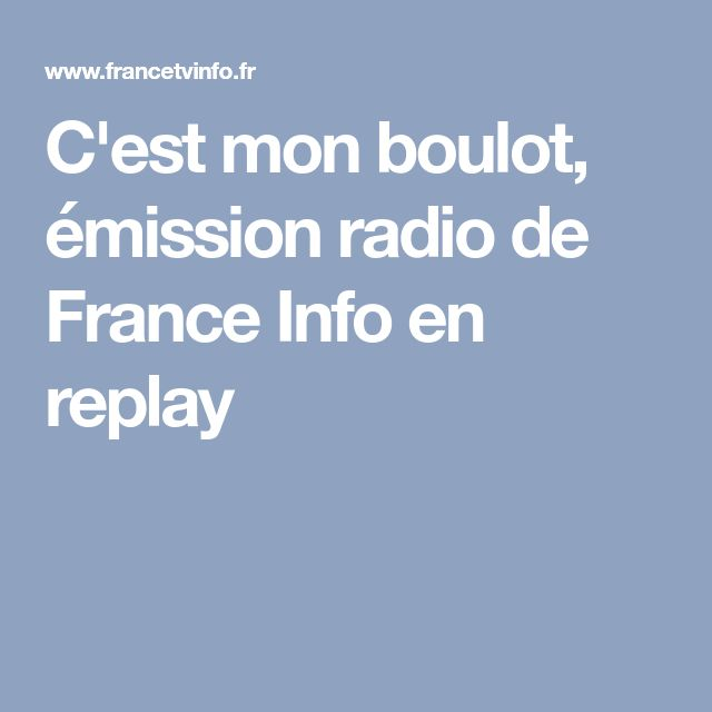C'est mon boulot, émission radio de France Info en replay