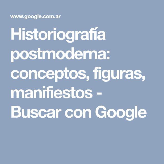 Historiografía postmoderna: conceptos, figuras, manifiestos - Buscar con Google