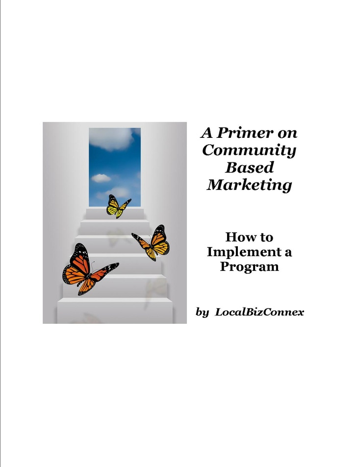 """A Primer on Community Based Marketing"" shows how to build relationships with local residents.    It is a geotargeted approach that focuses marketing dollars where you want them to make the most impact."
